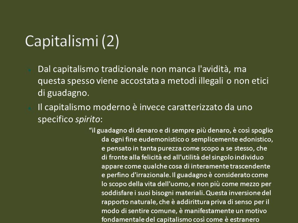 Capitalismi (2) Dal capitalismo tradizionale non manca l avidità, ma questa spesso viene accostata a metodi illegali o non etici di guadagno.