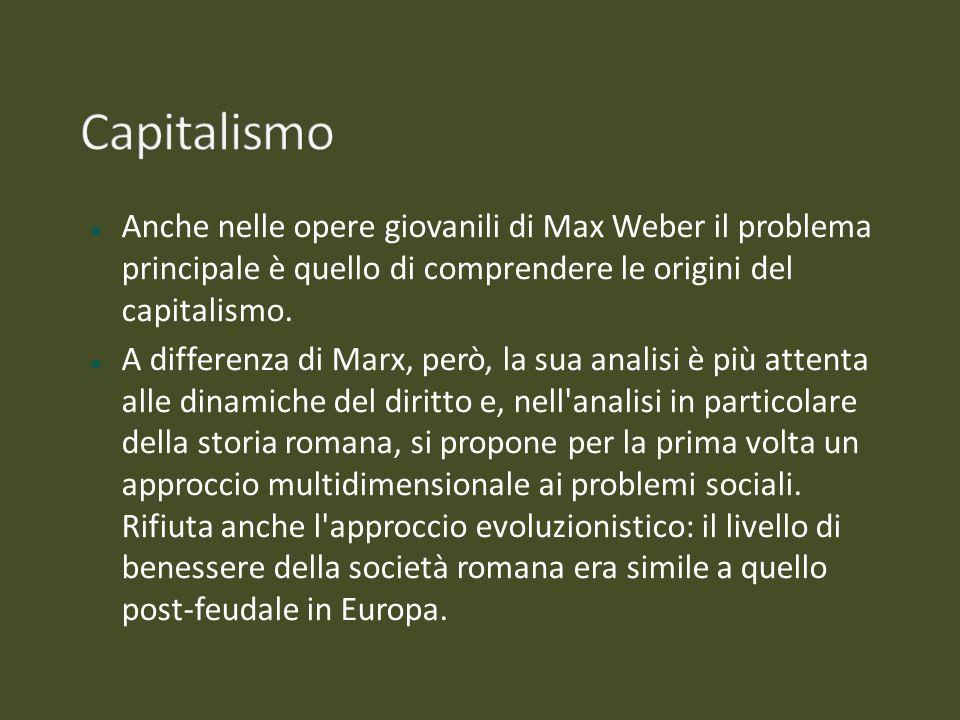 Capitalismo Anche nelle opere giovanili di Max Weber il problema principale è quello di comprendere le origini del capitalismo.