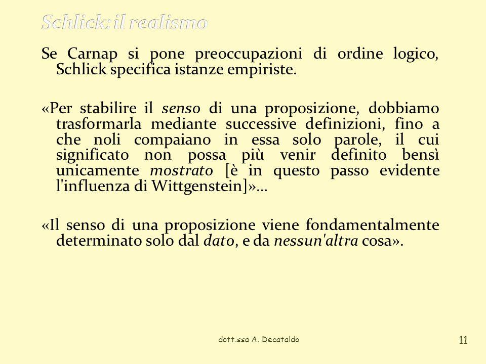 Schlick: il realismo Se Carnap si pone preoccupazioni di ordine logico, Schlick specifica istanze empiriste.