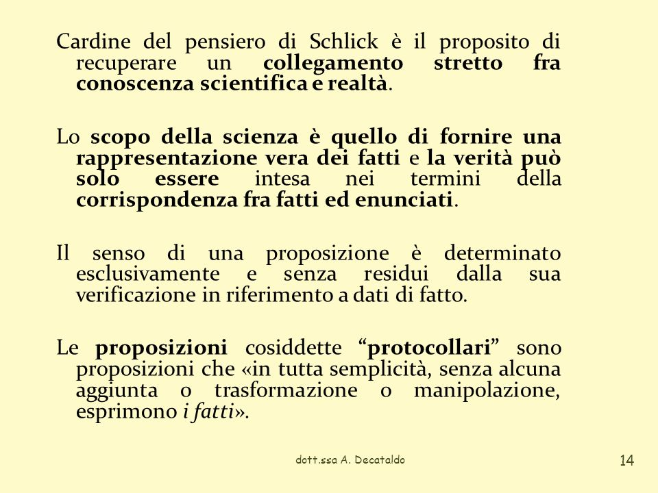 Cardine del pensiero di Schlick è il proposito di recuperare un collegamento stretto fra conoscenza scientifica e realtà.