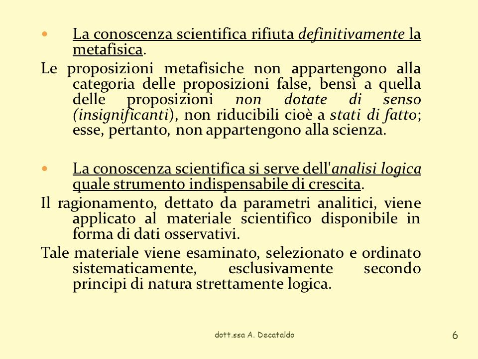 La conoscenza scientifica rifiuta definitivamente la metafisica.