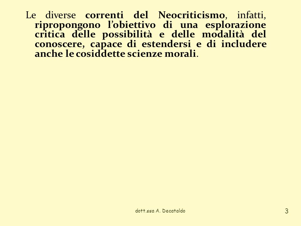 Le diverse correnti del Neocriticismo, infatti, ripropongono l'obiettivo di una esplorazione critica delle possibilità e delle modalità del conoscere, capace di estendersi e di includere anche le cosiddette scienze morali.