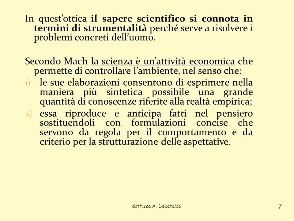 In quest'ottica il sapere scientifico si connota in termini di strumentalità perché serve a risolvere i problemi concreti dell'uomo.