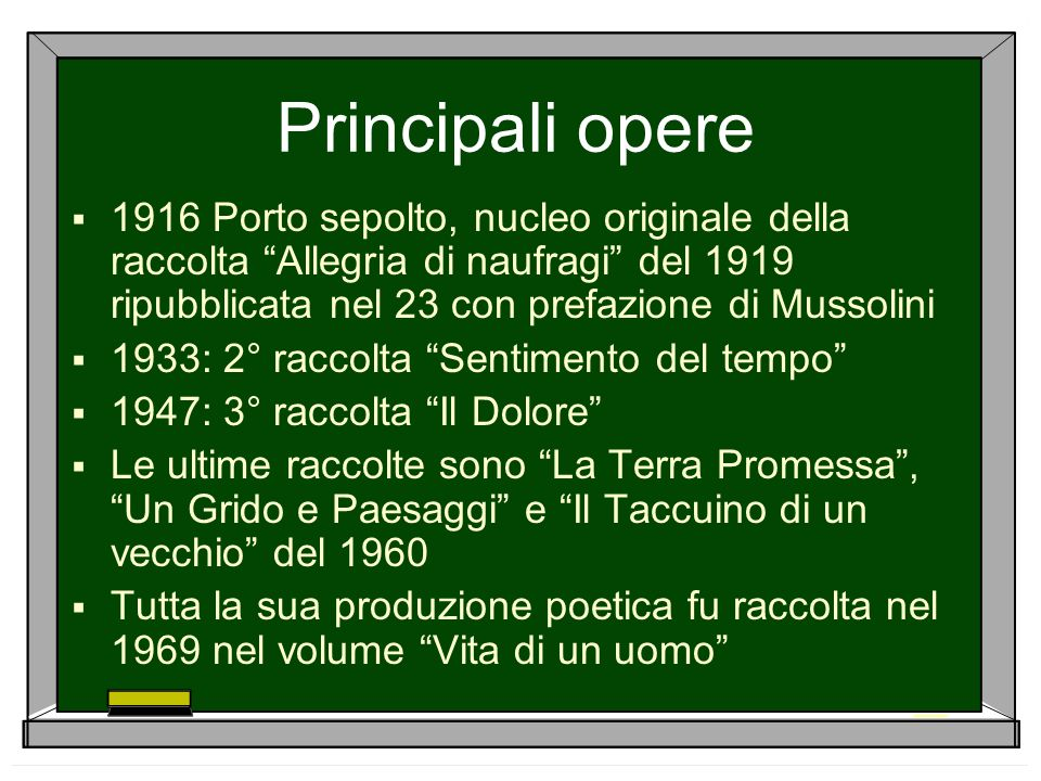 Principali opere 1916 Porto sepolto, nucleo originale della raccolta Allegria di naufragi del 1919 ripubblicata nel 23 con prefazione di Mussolini.