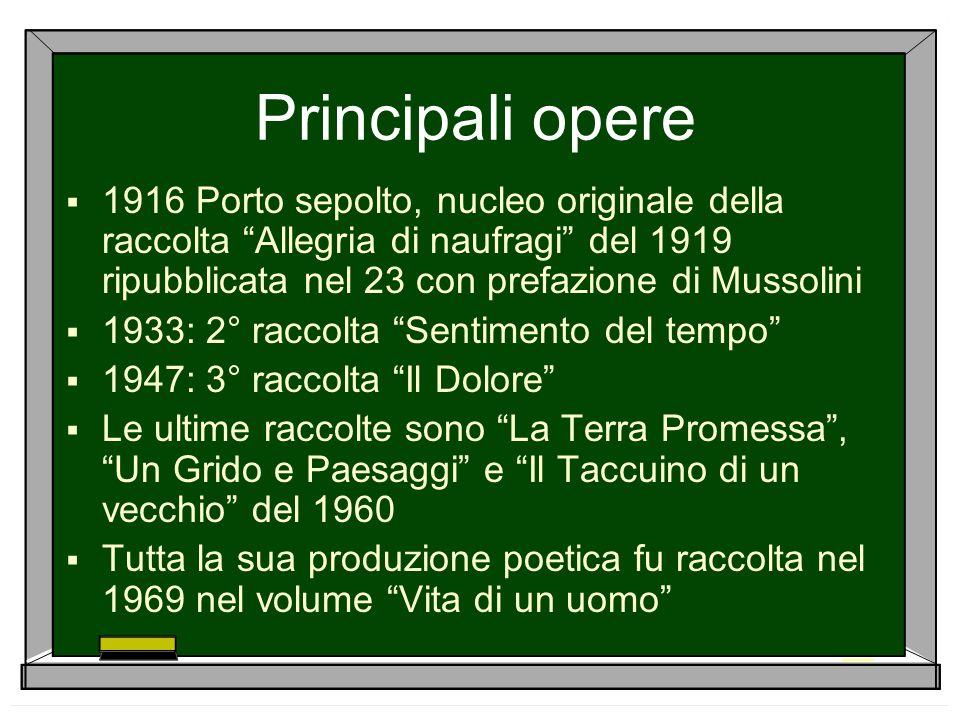 Principali opere1916 Porto sepolto, nucleo originale della raccolta Allegria di naufragi del 1919 ripubblicata nel 23 con prefazione di Mussolini.