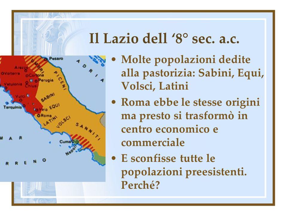 Il Lazio dell '8° sec. a.c. Molte popolazioni dedite alla pastorizia: Sabini, Equi, Volsci, Latini.
