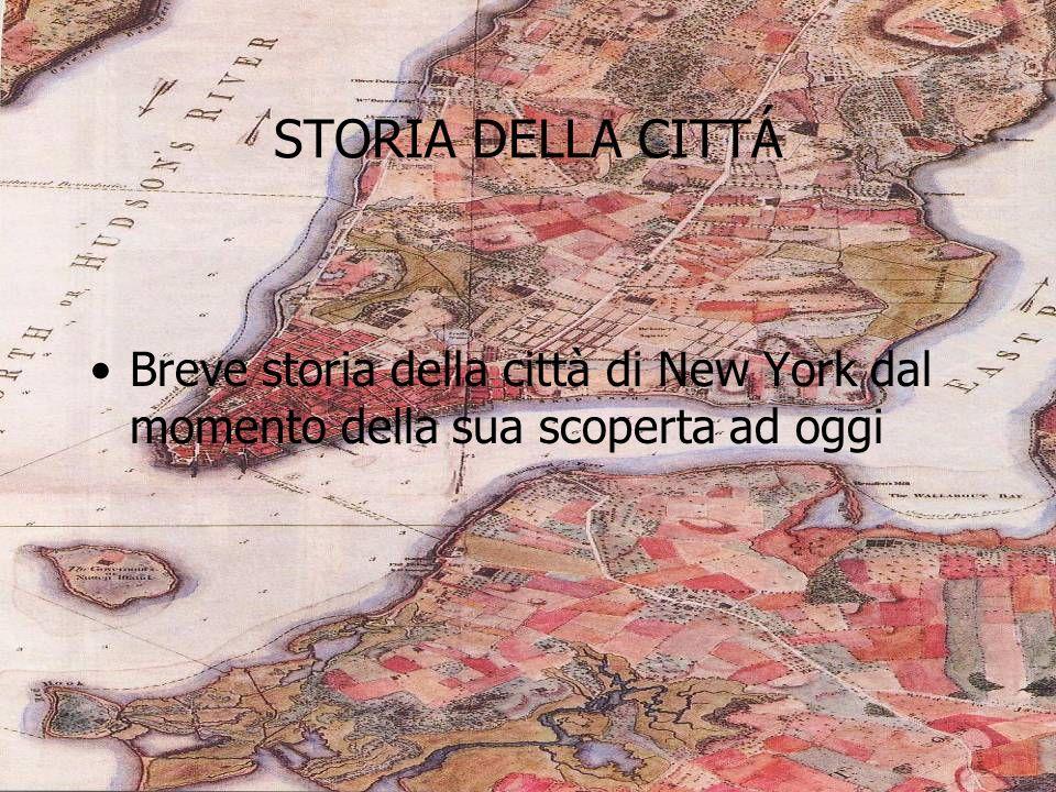 STORIA DELLA CITTÁ Breve storia della città di New York dal momento della sua scoperta ad oggi