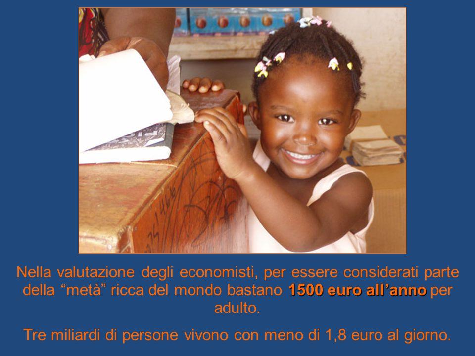 Tre miliardi di persone vivono con meno di 1,8 euro al giorno.
