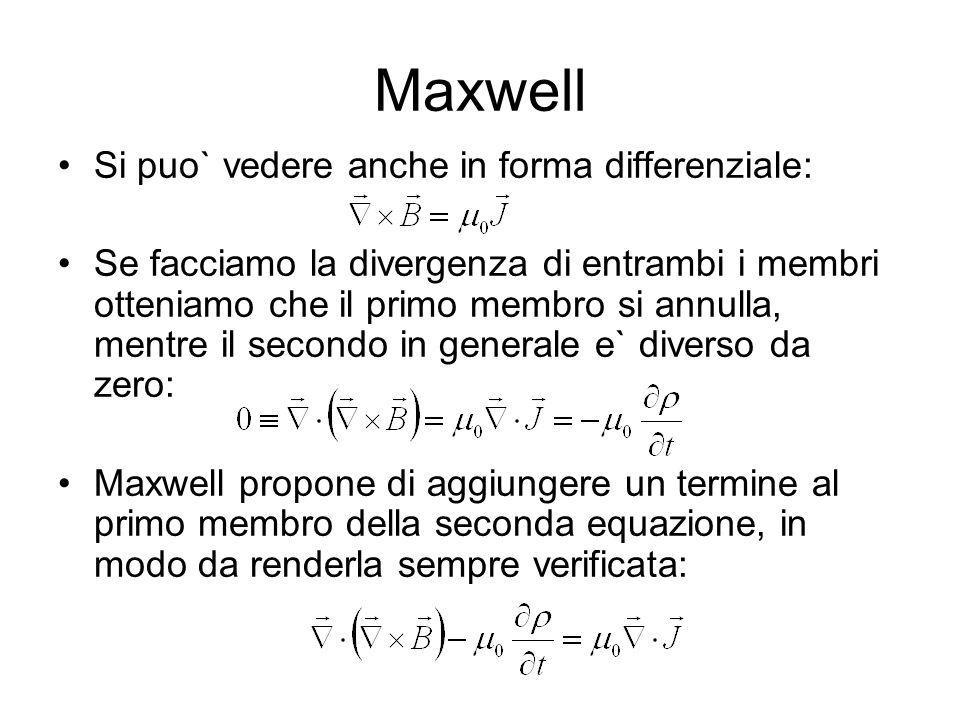 Maxwell Si puo` vedere anche in forma differenziale: