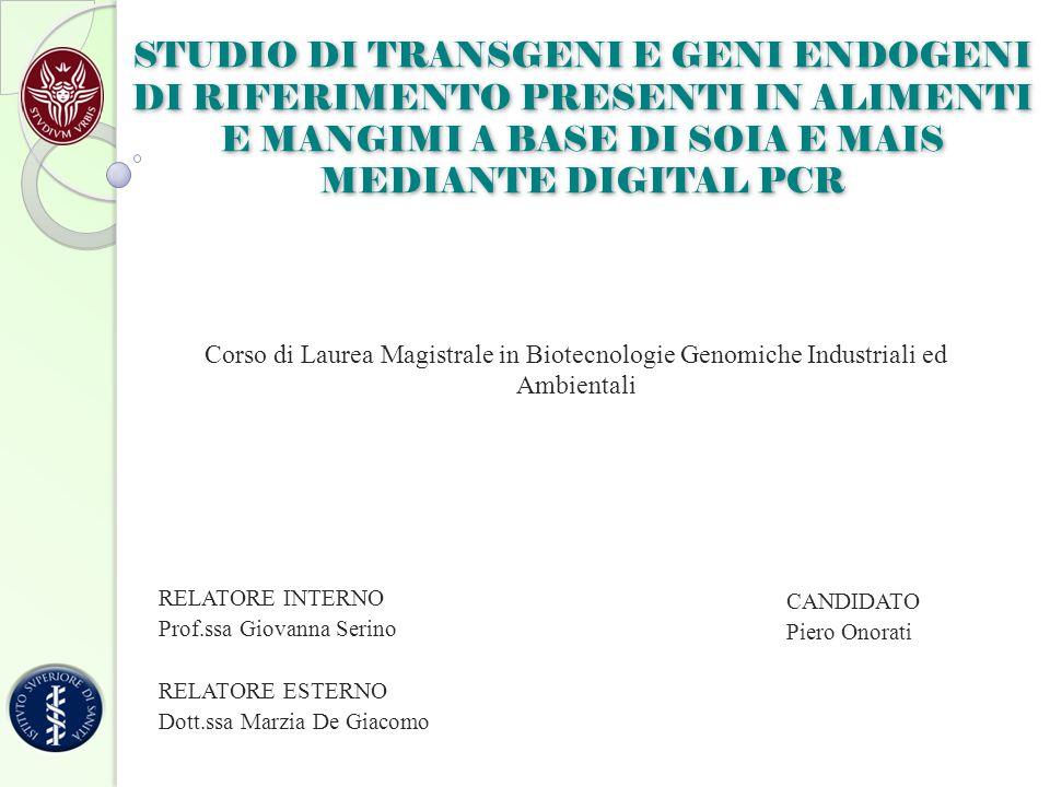 STUDIO DI TRANSGENI E GENI ENDOGENI DI RIFERIMENTO PRESENTI IN ALIMENTI E MANGIMI A BASE DI SOIA E MAIS MEDIANTE DIGITAL PCR