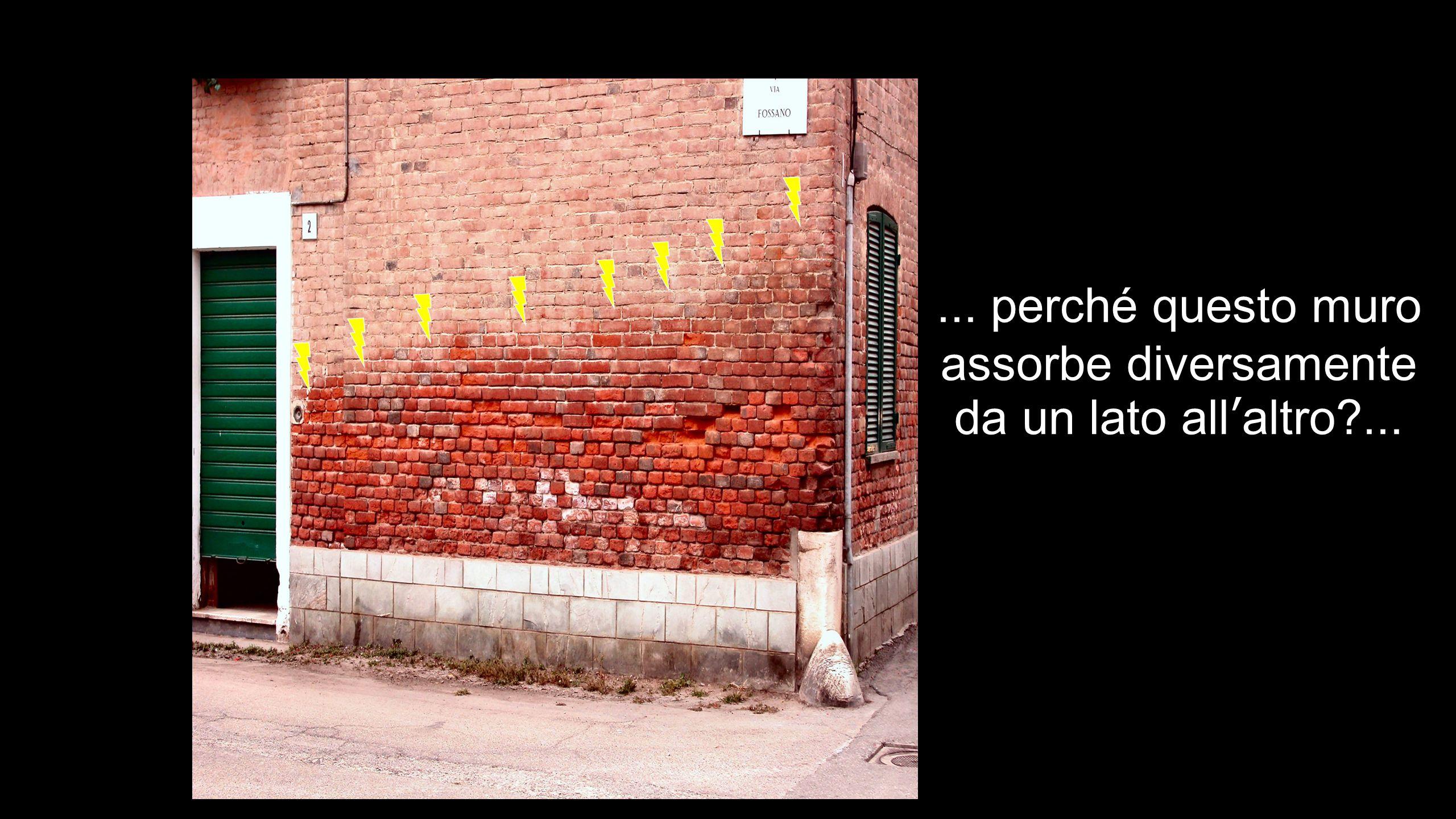 ... perché questo muro assorbe diversamente da un lato all'altro ...