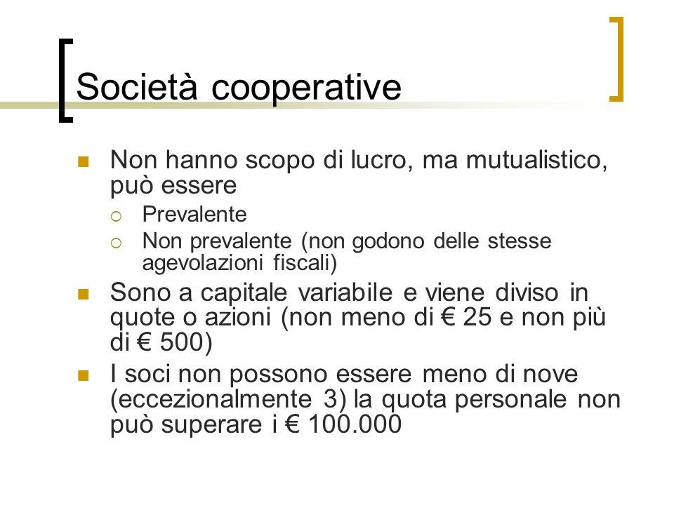 Società cooperative Non hanno scopo di lucro, ma mutualistico, può essere. Prevalente.