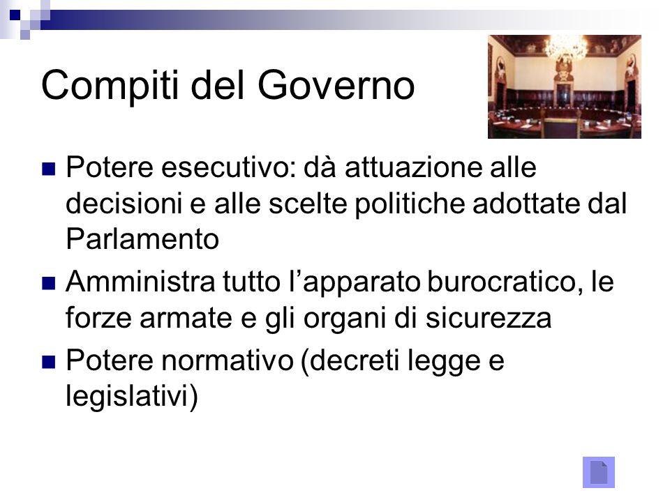 Compiti del Governo Potere esecutivo: dà attuazione alle decisioni e alle scelte politiche adottate dal Parlamento.