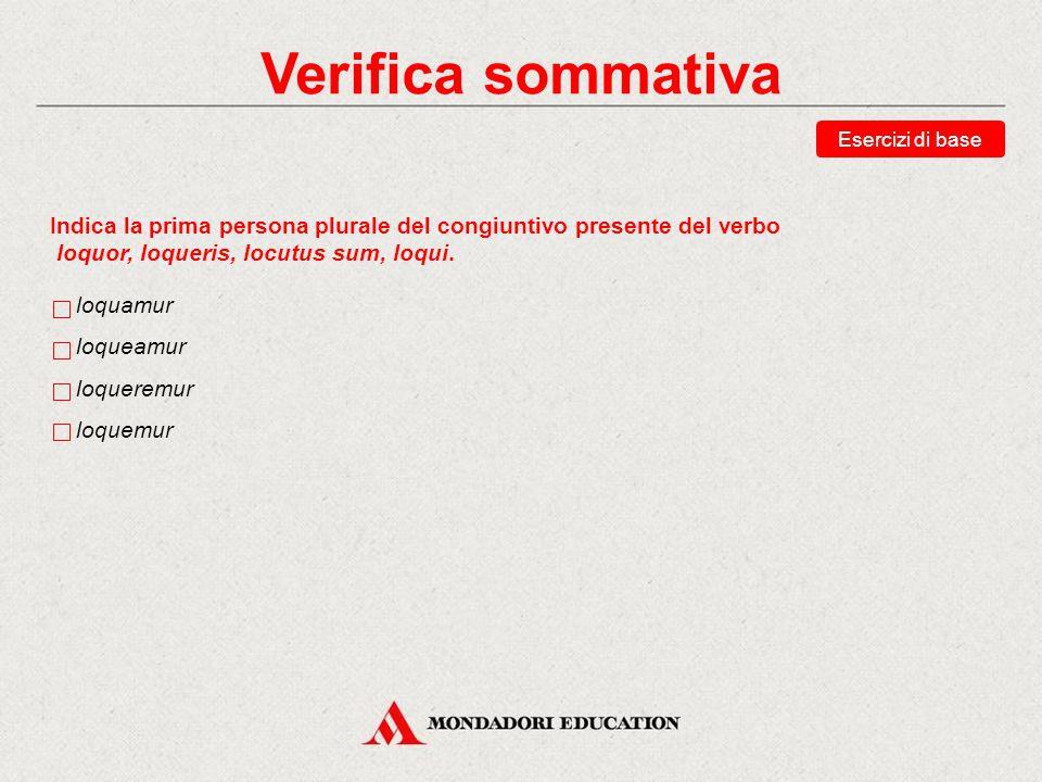 Verifica sommativa Esercizi di base. Indica la prima persona plurale del congiuntivo presente del verbo.