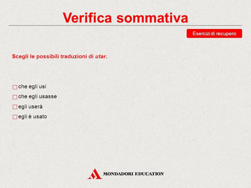 Verifica sommativa Scegli le possibili traduzioni di utar.