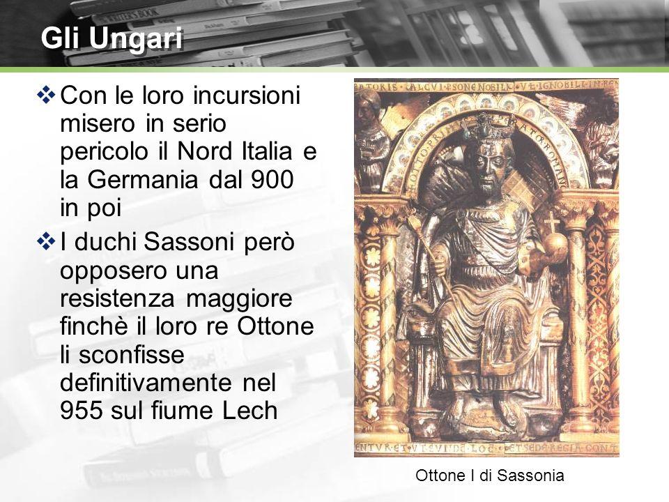 Gli Ungari Con le loro incursioni misero in serio pericolo il Nord Italia e la Germania dal 900 in poi.