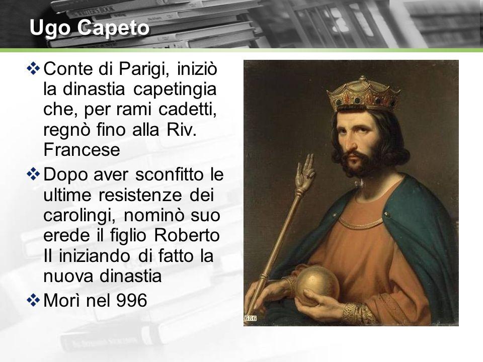 Ugo Capeto Conte di Parigi, iniziò la dinastia capetingia che, per rami cadetti, regnò fino alla Riv. Francese.