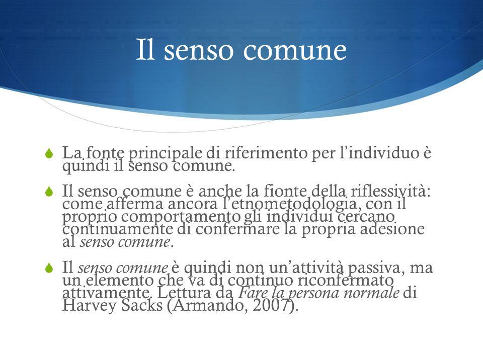 Il senso comune La fonte principale di riferimento per l'individuo è quindi il senso comune.
