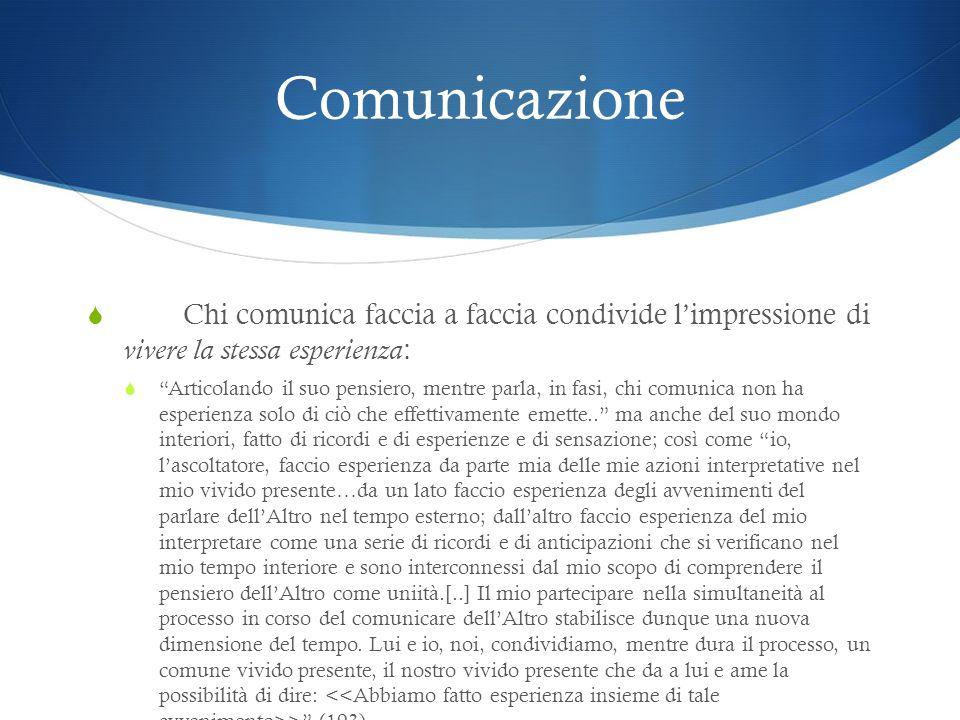 Comunicazione Chi comunica faccia a faccia condivide l'impressione di vivere la stessa esperienza: