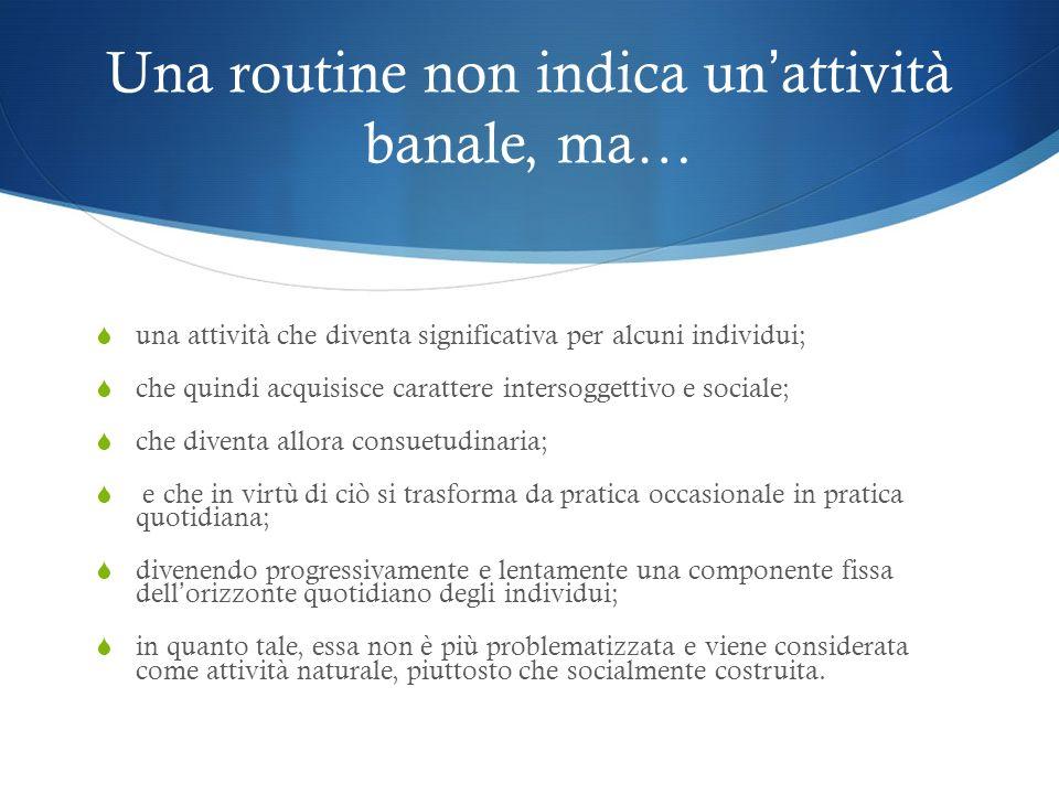 Una routine non indica un'attività banale, ma…