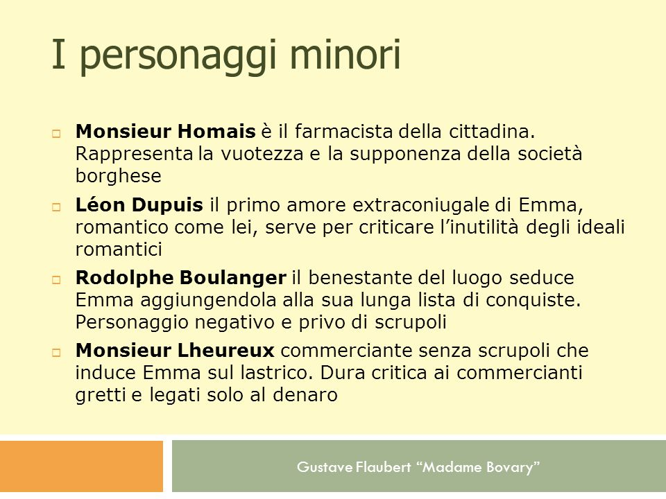 I personaggi minoriMonsieur Homais è il farmacista della cittadina. Rappresenta la vuotezza e la supponenza della società borghese.