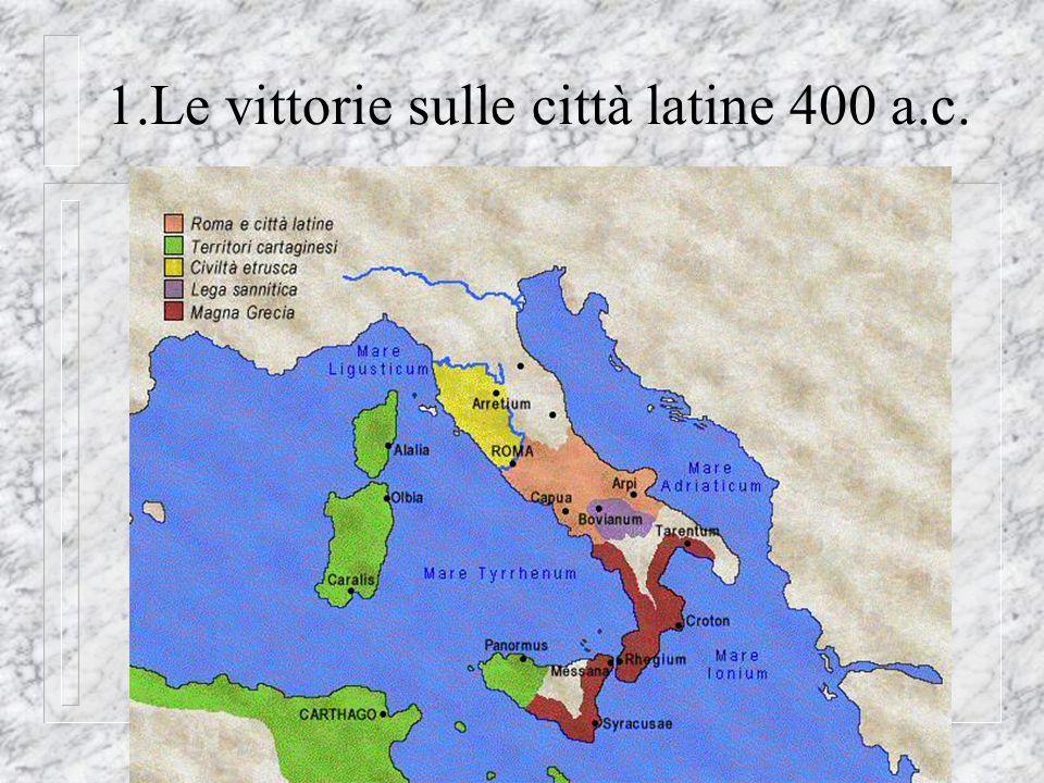 1.Le vittorie sulle città latine 400 a.c.