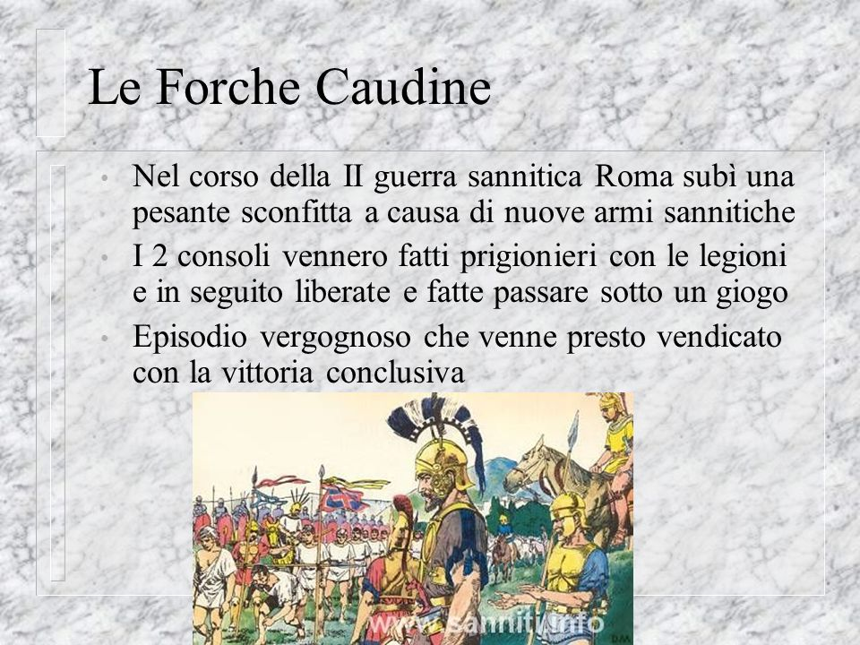 Le Forche CaudineNel corso della II guerra sannitica Roma subì una pesante sconfitta a causa di nuove armi sannitiche.