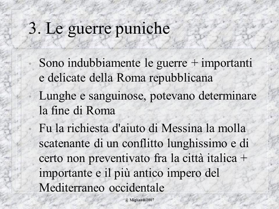 3. Le guerre punicheSono indubbiamente le guerre + importanti e delicate della Roma repubblicana.