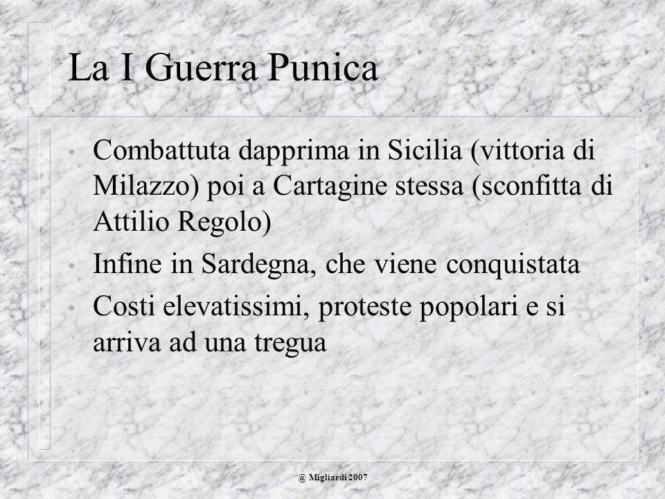 La I Guerra PunicaCombattuta dapprima in Sicilia (vittoria di Milazzo) poi a Cartagine stessa (sconfitta di Attilio Regolo)