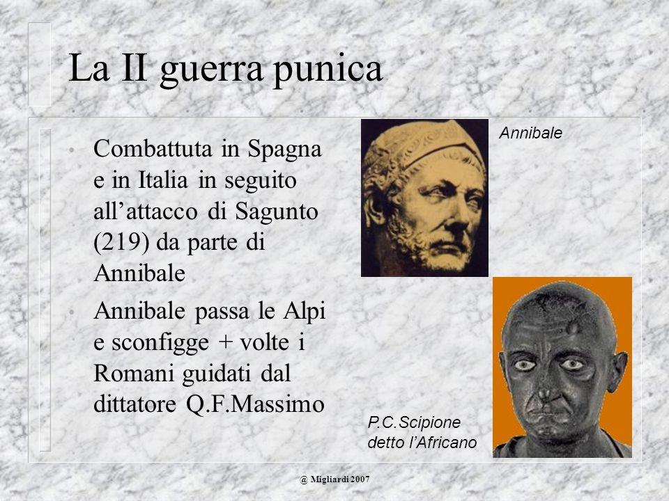 La II guerra punica Annibale. Combattuta in Spagna e in Italia in seguito all'attacco di Sagunto (219) da parte di Annibale.