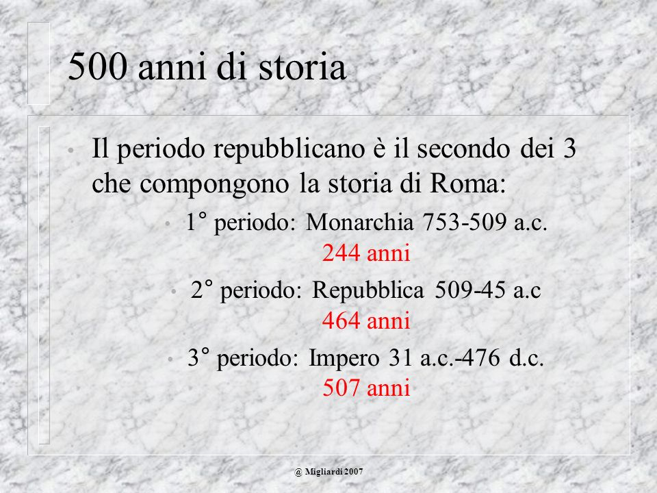 500 anni di storia Il periodo repubblicano è il secondo dei 3 che compongono la storia di Roma: 1° periodo: Monarchia 753-509 a.c. 244 anni.