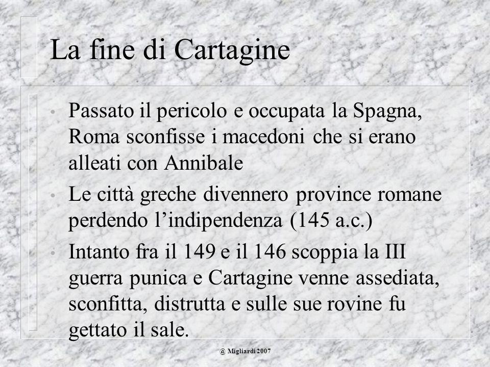 La fine di CartaginePassato il pericolo e occupata la Spagna, Roma sconfisse i macedoni che si erano alleati con Annibale.