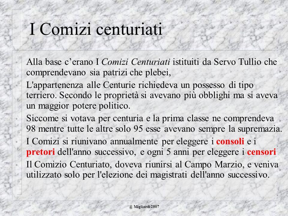 I Comizi centuriati Alla base c'erano I Comizi Centuriati istituiti da Servo Tullio che comprendevano sia patrizi che plebei,