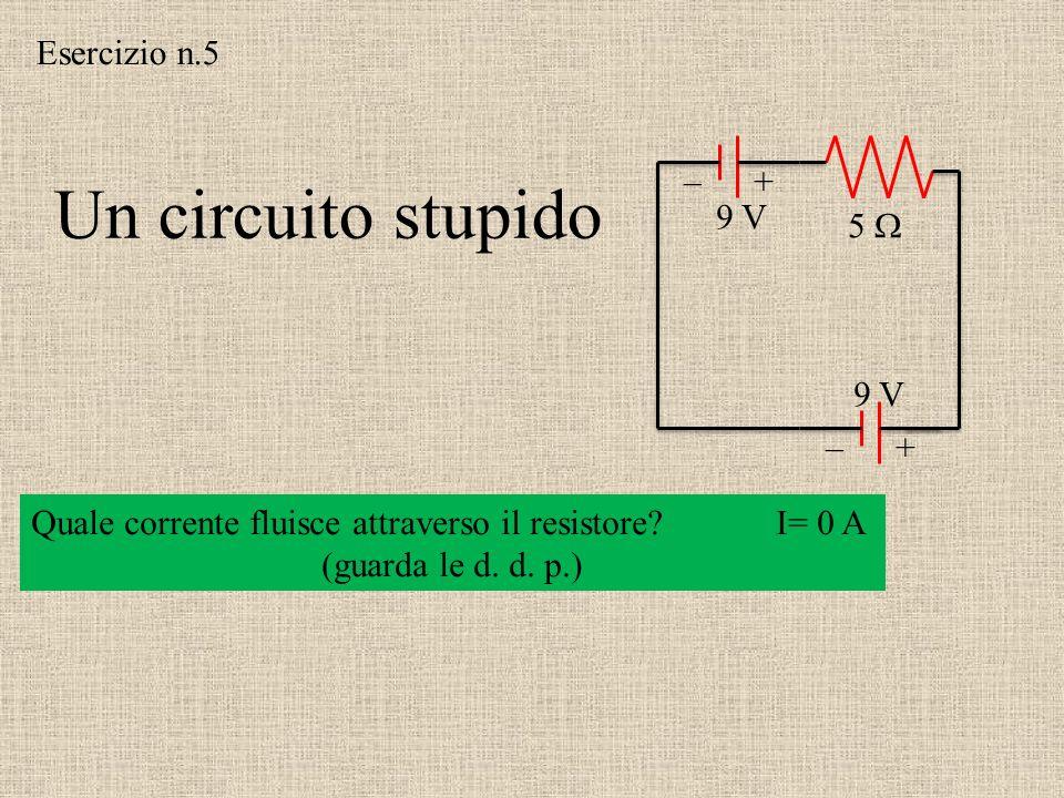 Un circuito stupido Esercizio n.5 + – 9 V 5  9 V + –