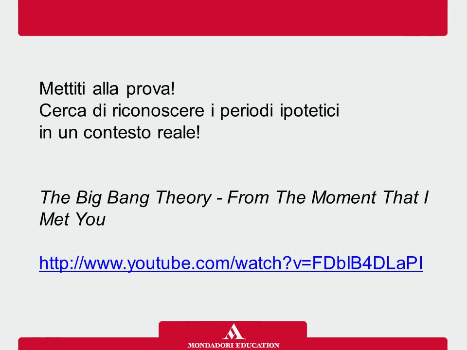 Mettiti alla prova! Cerca di riconoscere i periodi ipotetici. in un contesto reale! The Big Bang Theory - From The Moment That I Met You.