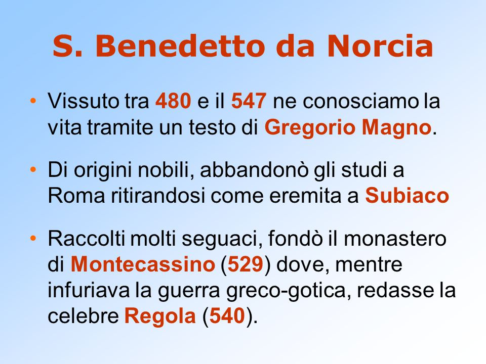 S. Benedetto da Norcia Vissuto tra 480 e il 547 ne conosciamo la vita tramite un testo di Gregorio Magno.