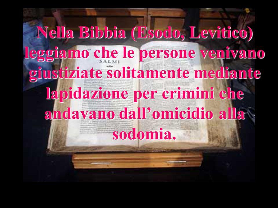 Nella Bibbia (Esodo, Levitico) leggiamo che le persone venivano giustiziate solitamente mediante lapidazione per crimini che andavano dall'omicidio alla sodomia.