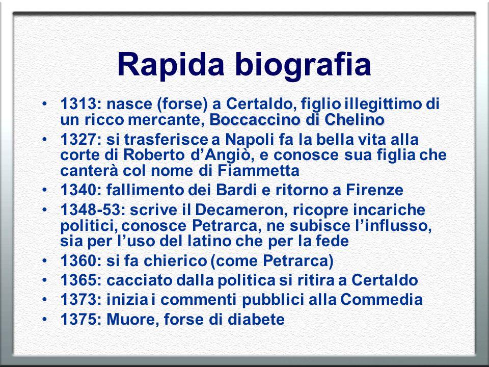 Rapida biografia 1313: nasce (forse) a Certaldo, figlio illegittimo di un ricco mercante, Boccaccino di Chelino.