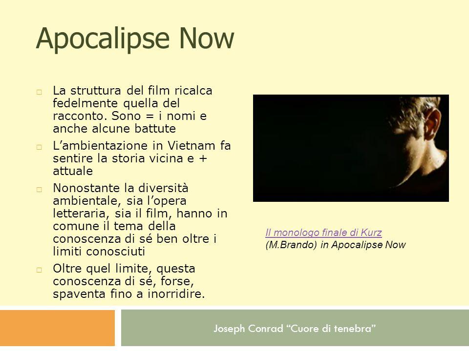 Apocalipse Now La struttura del film ricalca fedelmente quella del racconto. Sono = i nomi e anche alcune battute.