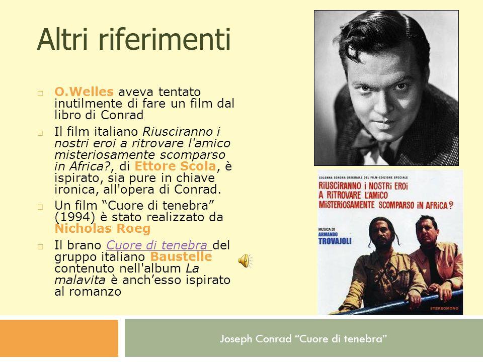 Altri riferimenti O.Welles aveva tentato inutilmente di fare un film dal libro di Conrad.