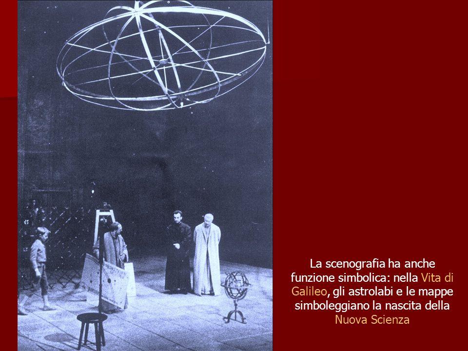 La scenografia ha anche funzione simbolica: nella Vita di Galileo, gli astrolabi e le mappe simboleggiano la nascita della Nuova Scienza