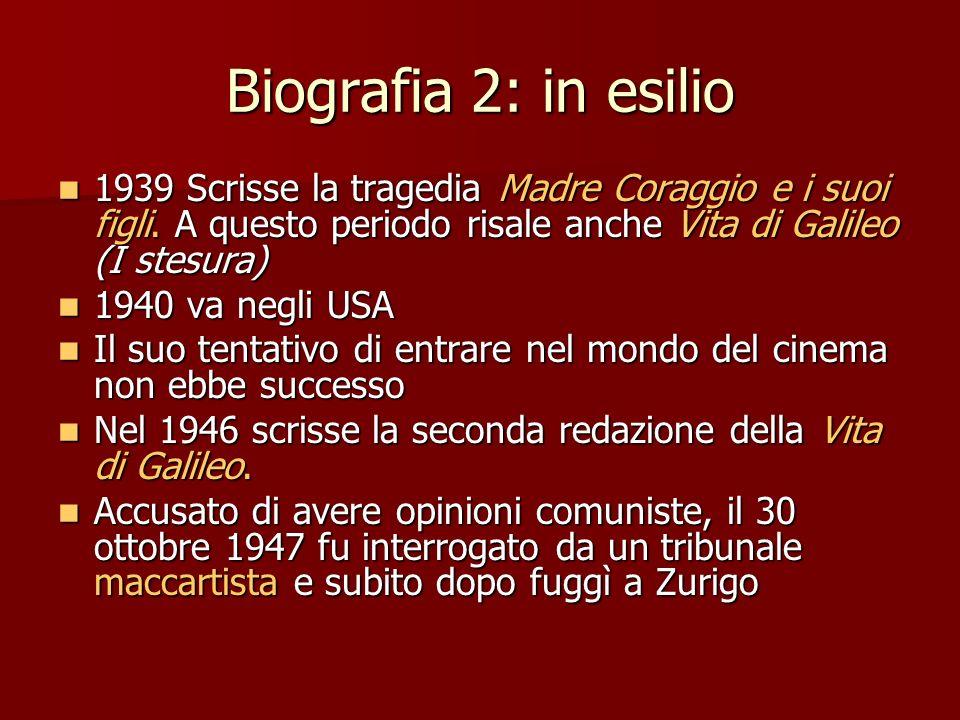 Biografia 2: in esilio1939 Scrisse la tragedia Madre Coraggio e i suoi figli. A questo periodo risale anche Vita di Galileo (I stesura)