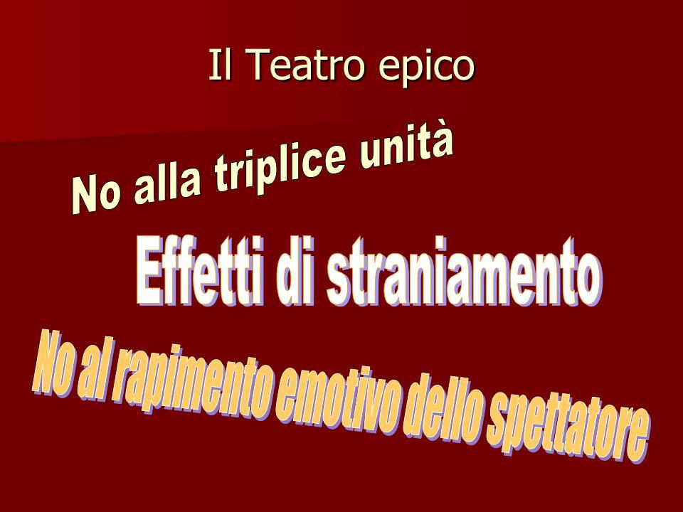 Il Teatro epico No alla triplice unità Effetti di straniamento