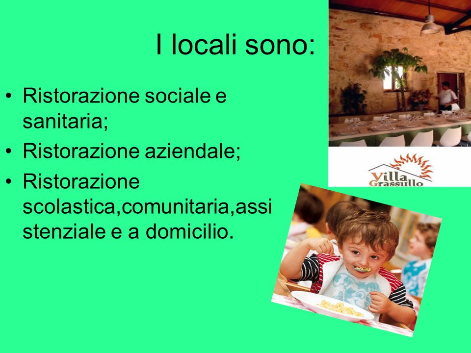 I locali sono: Ristorazione sociale e sanitaria;