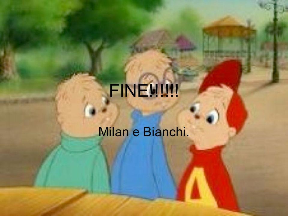 FINE!!!!!! Milan e Bianchi.