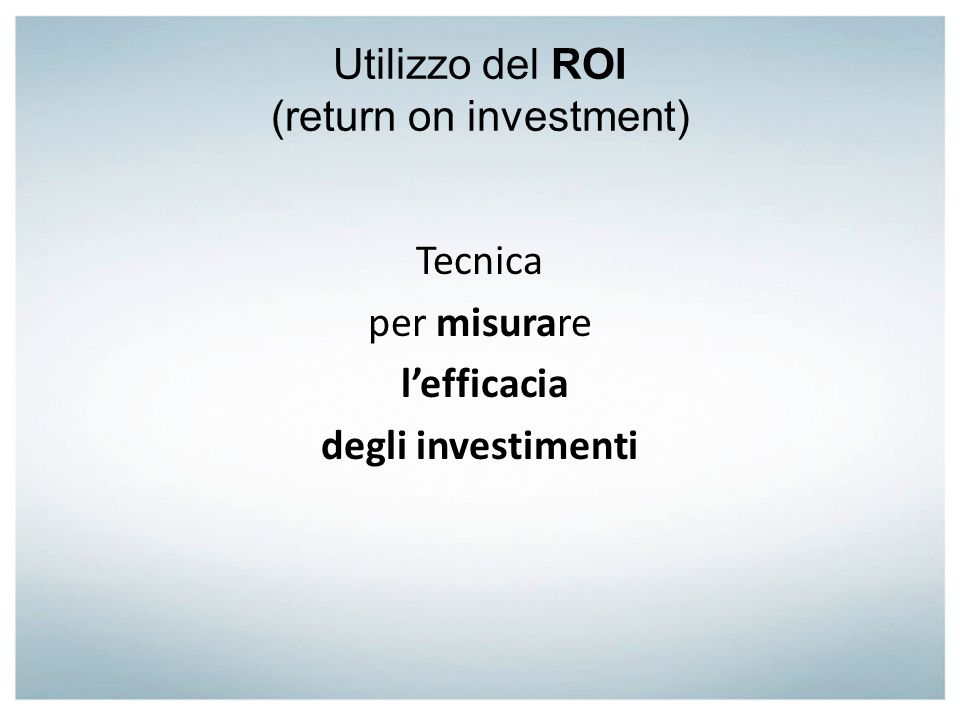 Utilizzo del ROI (return on investment)