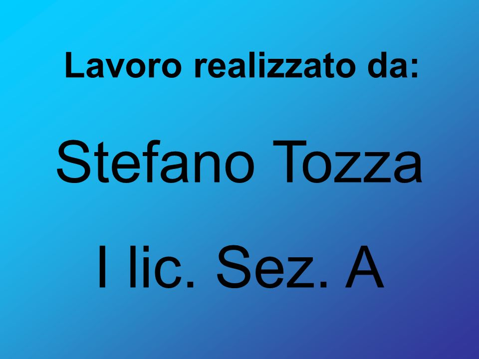 Lavoro realizzato da: Stefano Tozza I lic. Sez. A