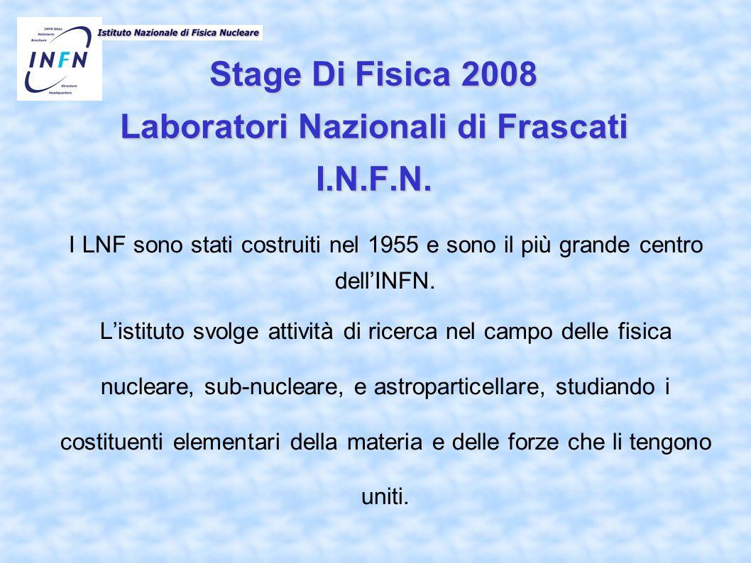 Stage Di Fisica 2008 Laboratori Nazionali di Frascati I.N.F.N.