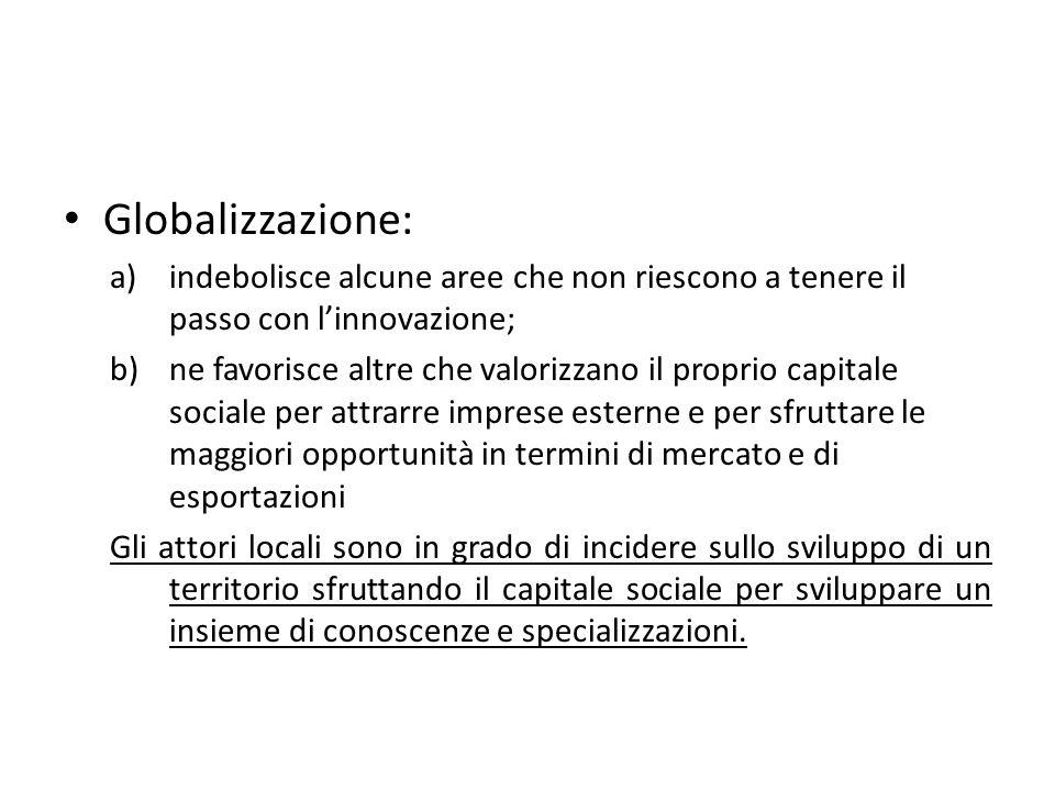 Globalizzazione: indebolisce alcune aree che non riescono a tenere il passo con l'innovazione;