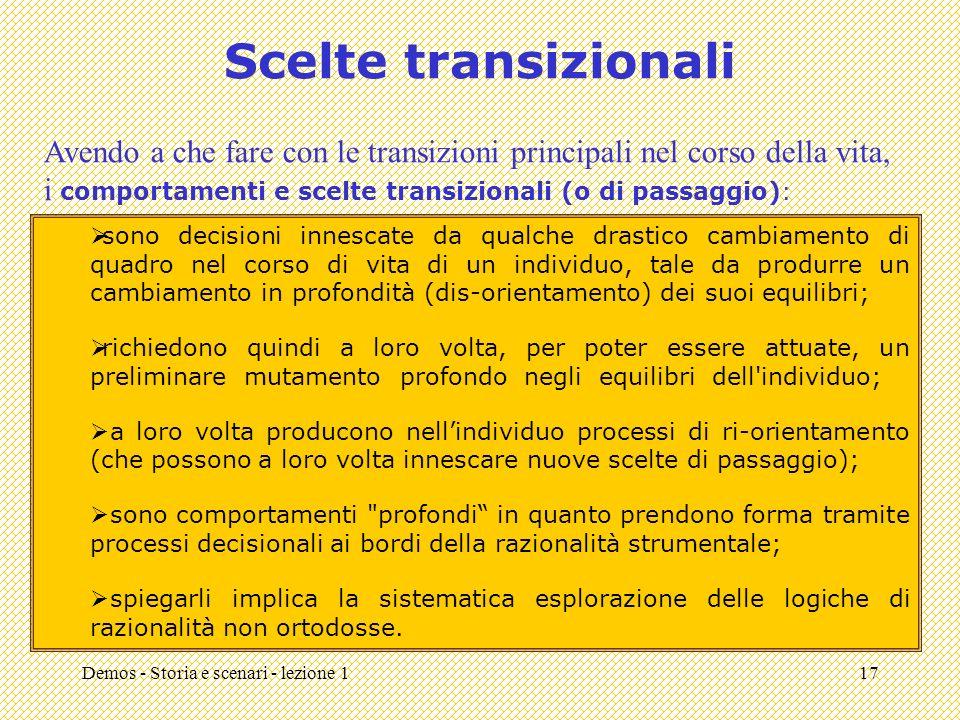 Scelte transizionali Avendo a che fare con le transizioni principali nel corso della vita, i comportamenti e scelte transizionali (o di passaggio):